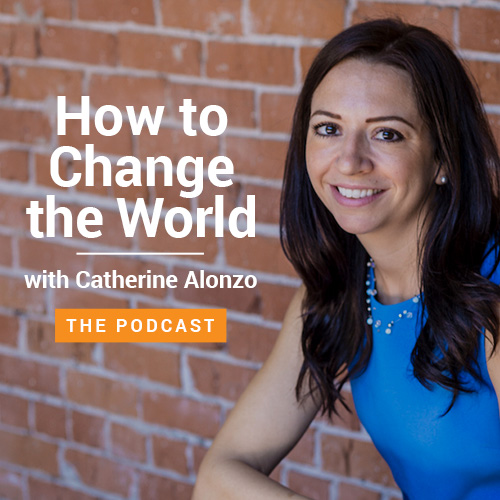 How to Change the World Javelina Podcast with Catherine Alonzo
